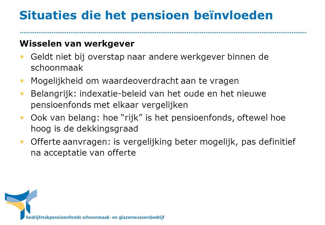 Situaties die het pensioen beïnvloeden Wisselen van werkgever • Geldt niet bij overstap naar andere werkgever binnen de schoonmaak • Mogelijkheid om w