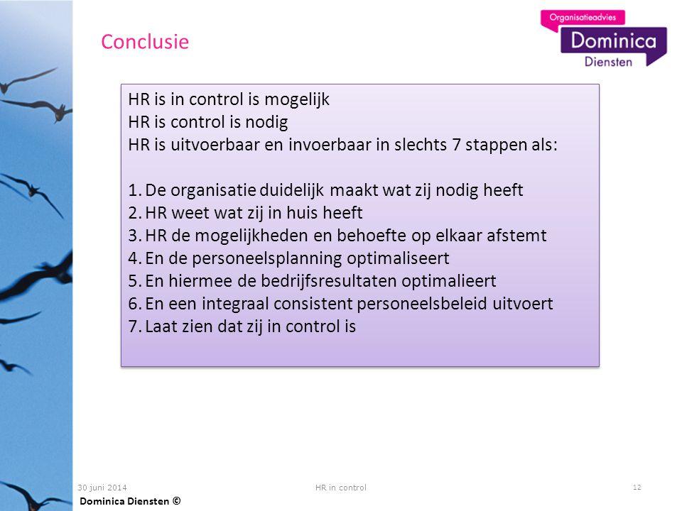 30 juni 2014 12 HR in control Conclusie Dominica Diensten © HR is in control is mogelijk HR is control is nodig HR is uitvoerbaar en invoerbaar in sle