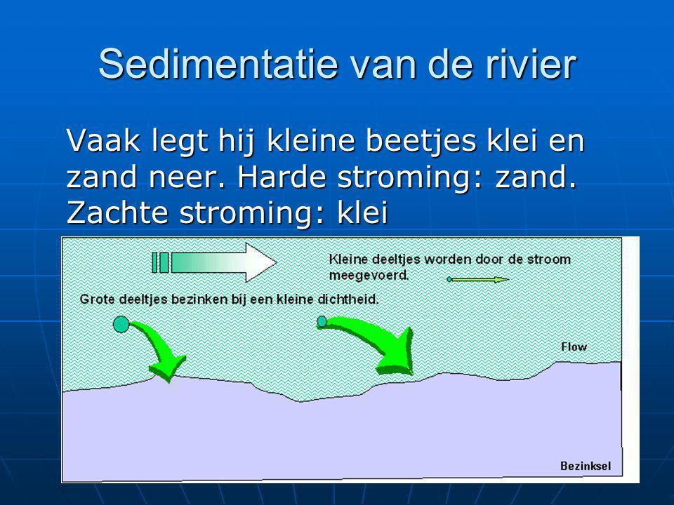 Sedimentatie van de rivier Vaak legt hij kleine beetjes klei en zand neer. Harde stroming: zand. Zachte stroming: klei
