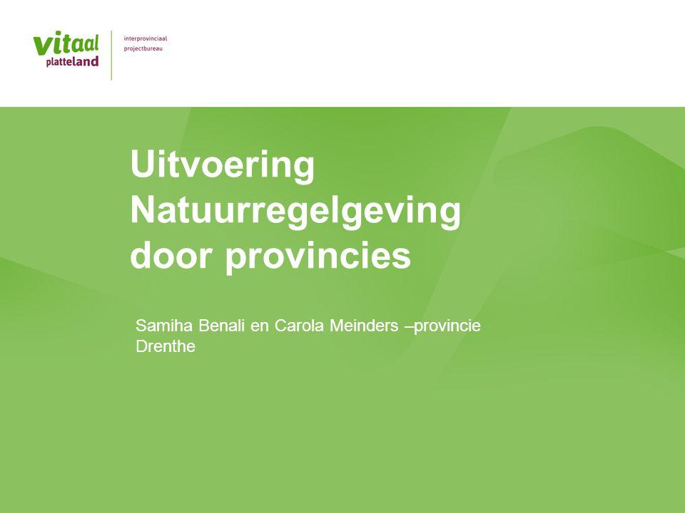 Uitvoering Natuurregelgeving door provincies Samiha Benali en Carola Meinders –provincie Drenthe