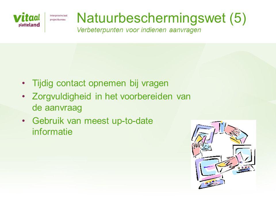 •Tijdig contact opnemen bij vragen •Zorgvuldigheid in het voorbereiden van de aanvraag •Gebruik van meest up-to-date informatie Natuurbeschermingswet