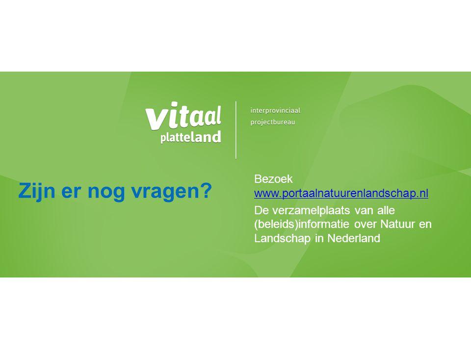 Bezoek www.portaalnatuurenlandschap.nl www.portaalnatuurenlandschap.nl De verzamelplaats van alle (beleids)informatie over Natuur en Landschap in Nede