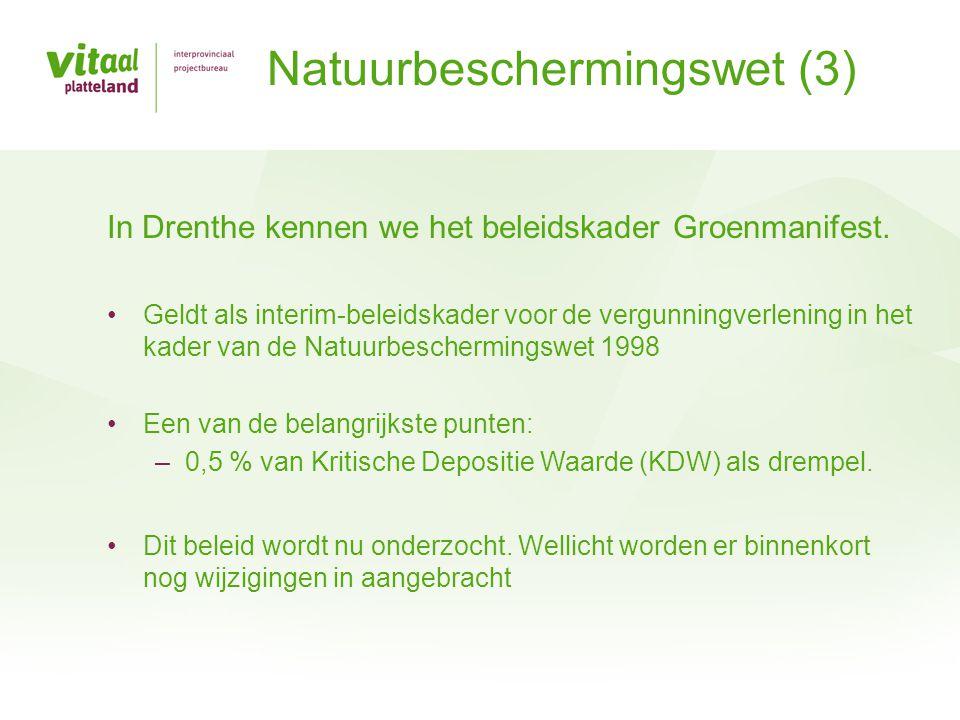 In Drenthe kennen we het beleidskader Groenmanifest. •Geldt als interim-beleidskader voor de vergunningverlening in het kader van de Natuurbescherming