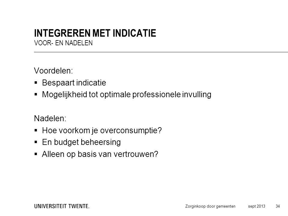 Voordelen:  Bespaart indicatie  Mogelijkheid tot optimale professionele invulling Nadelen:  Hoe voorkom je overconsumptie?  En budget beheersing 