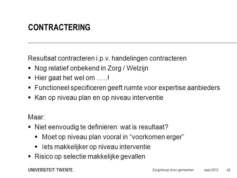 Resultaat contracteren i.p.v. handelingen contracteren  Nog relatief onbekend in Zorg / Welzijn  Hier gaat het wel om …..!  Functioneel specificere