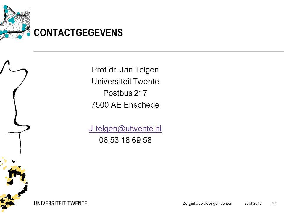 Prof.dr. Jan Telgen Universiteit Twente Postbus 217 7500 AE Enschede J.telgen@utwente.nl 06 53 18 69 58 sept 2013Zorginkoop door gemeenten CONTACTGEGE