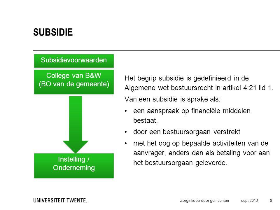 Het begrip subsidie is gedefinieerd in de Algemene wet bestuursrecht in artikel 4:21 lid 1. Van een subsidie is sprake als: •een aanspraak op financië
