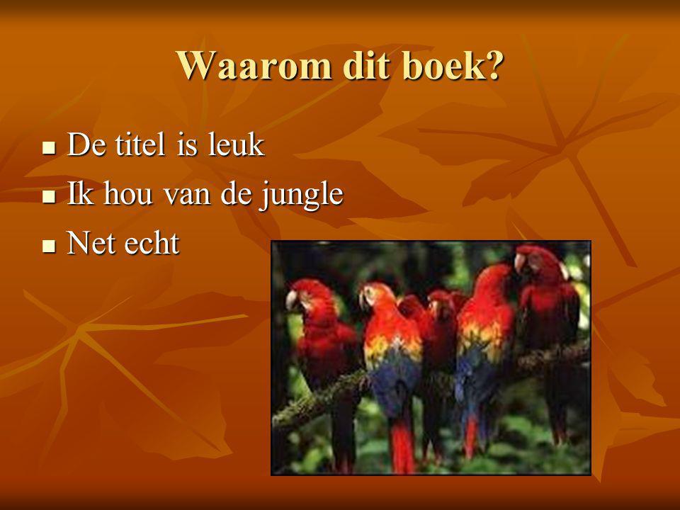 Waarom dit boek?  De titel is leuk  Ik hou van de jungle  Net echt