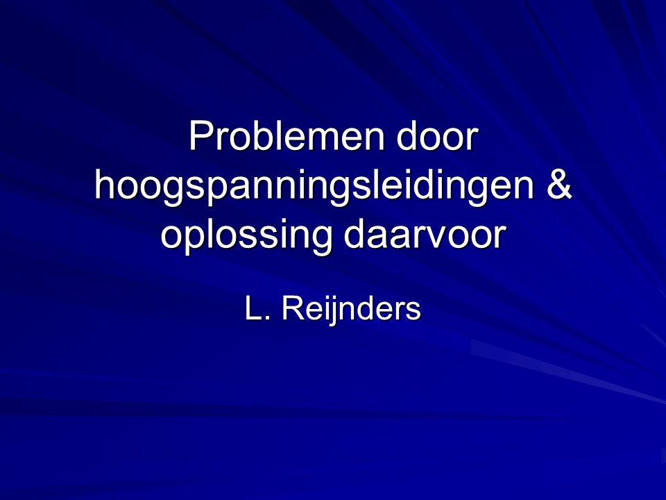 Problemen door hoogspanningsleidingen & oplossing daarvoor L. Reijnders