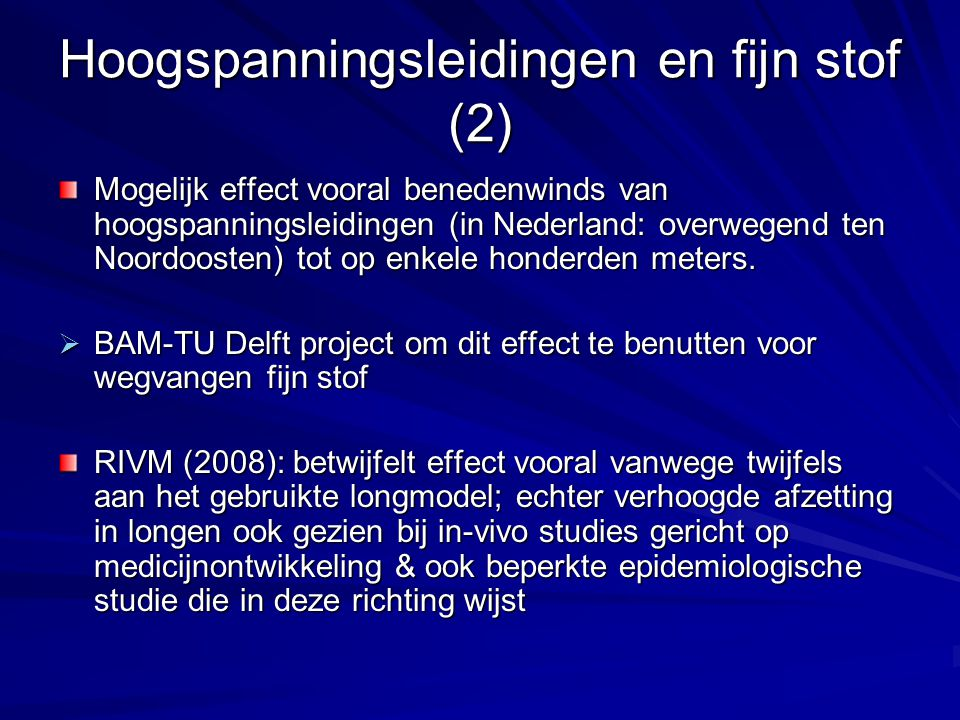Hoogspanningsleidingen en fijn stof (2) Mogelijk effect vooral benedenwinds van hoogspanningsleidingen (in Nederland: overwegend ten Noordoosten) tot