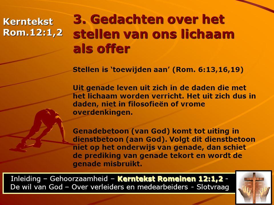 Kerntekst Romeinen 12:1,2 Inleiding – Gehoorzaamheid – Kerntekst Romeinen 12:1,2 - De wil van God – Over verleiders en medearbeiders - Slotvraag 3. Ge