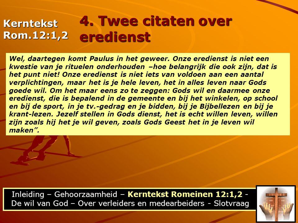 Inleiding – Gehoorzaamheid – Kerntekst Romeinen 12:1,2 - De wil van God – Over verleiders en medearbeiders - Slotvraag KerntekstRom.12:1,2 4. Twee cit