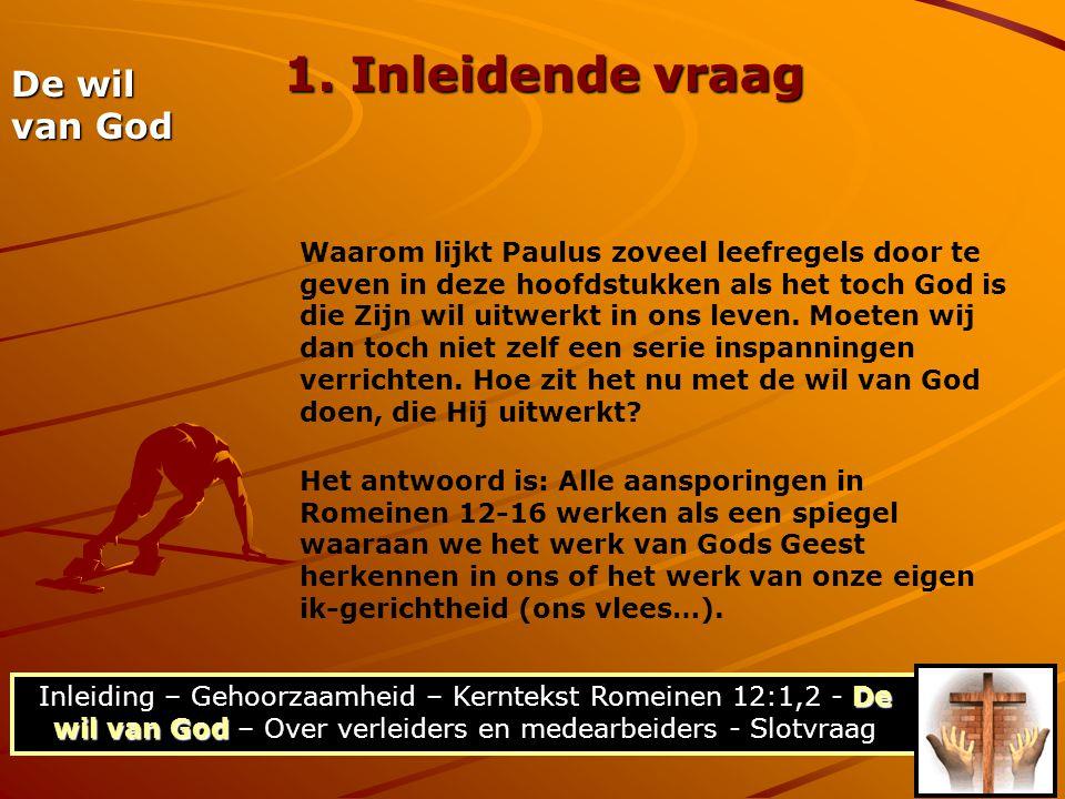 De wil van God Inleiding – Gehoorzaamheid – Kerntekst Romeinen 12:1,2 - De wil van God – Over verleiders en medearbeiders - Slotvraag De wil van God 1