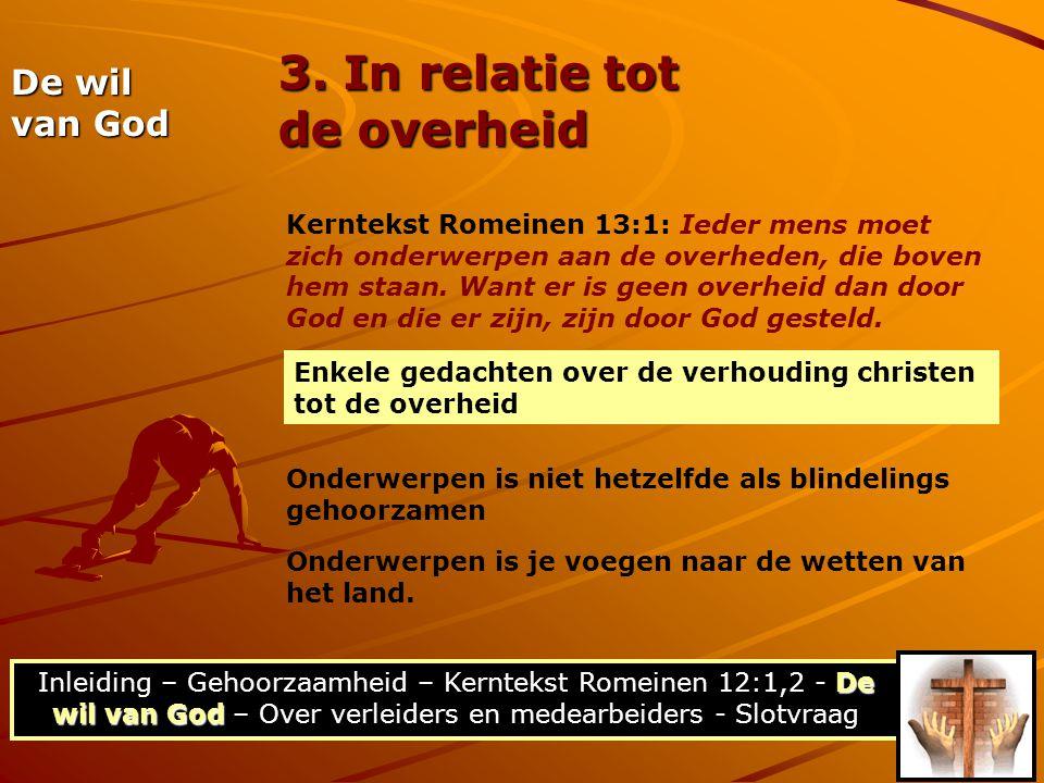 De wil van God Inleiding – Gehoorzaamheid – Kerntekst Romeinen 12:1,2 - De wil van God – Over verleiders en medearbeiders - Slotvraag De wil van God 3