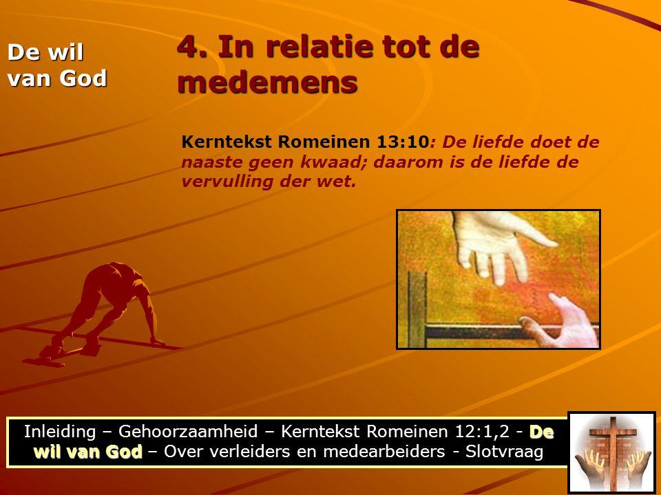 De wil van God Inleiding – Gehoorzaamheid – Kerntekst Romeinen 12:1,2 - De wil van God – Over verleiders en medearbeiders - Slotvraag 4. In relatie to
