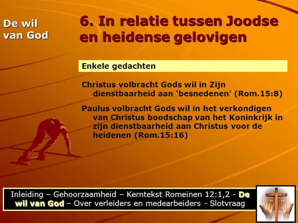 De wil van God Inleiding – Gehoorzaamheid – Kerntekst Romeinen 12:1,2 - De wil van God – Over verleiders en medearbeiders - Slotvraag 6. In relatie tu