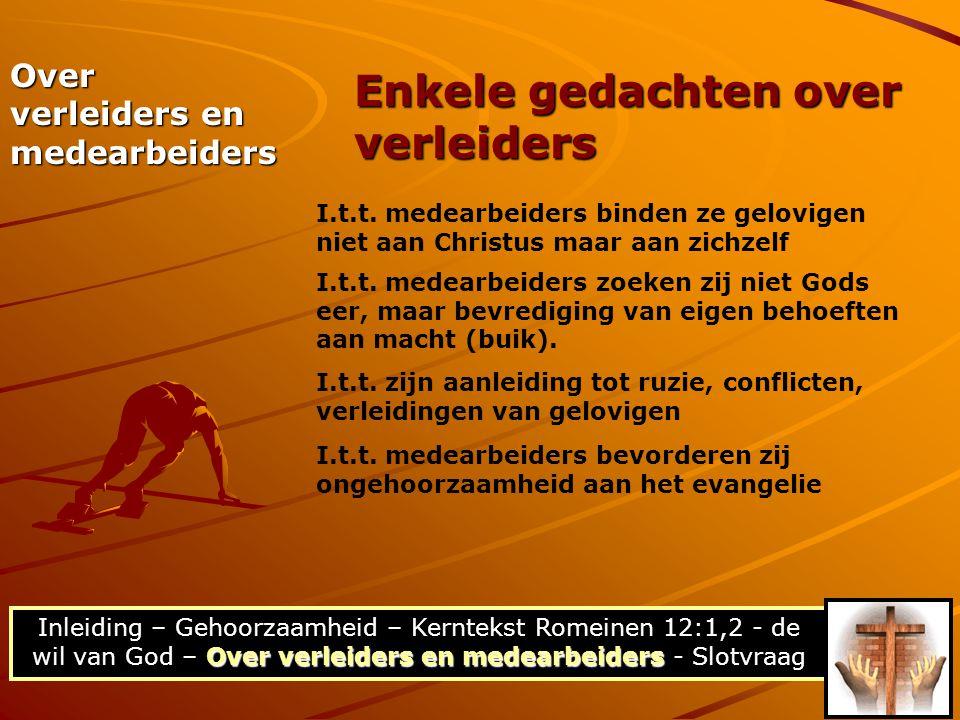 Over verleiders en medearbeiders Inleiding – Gehoorzaamheid – Kerntekst Romeinen 12:1,2 - de wil van God – Over verleiders en medearbeiders - Slotvraa