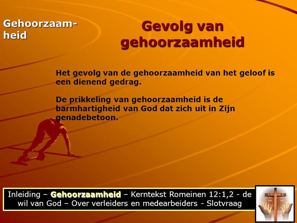 Gehoorzaamheid Inleiding – Gehoorzaamheid – Kerntekst Romeinen 12:1,2 - de wil van God – Over verleiders en medearbeiders - Slotvraag Gehoorzaam- heid