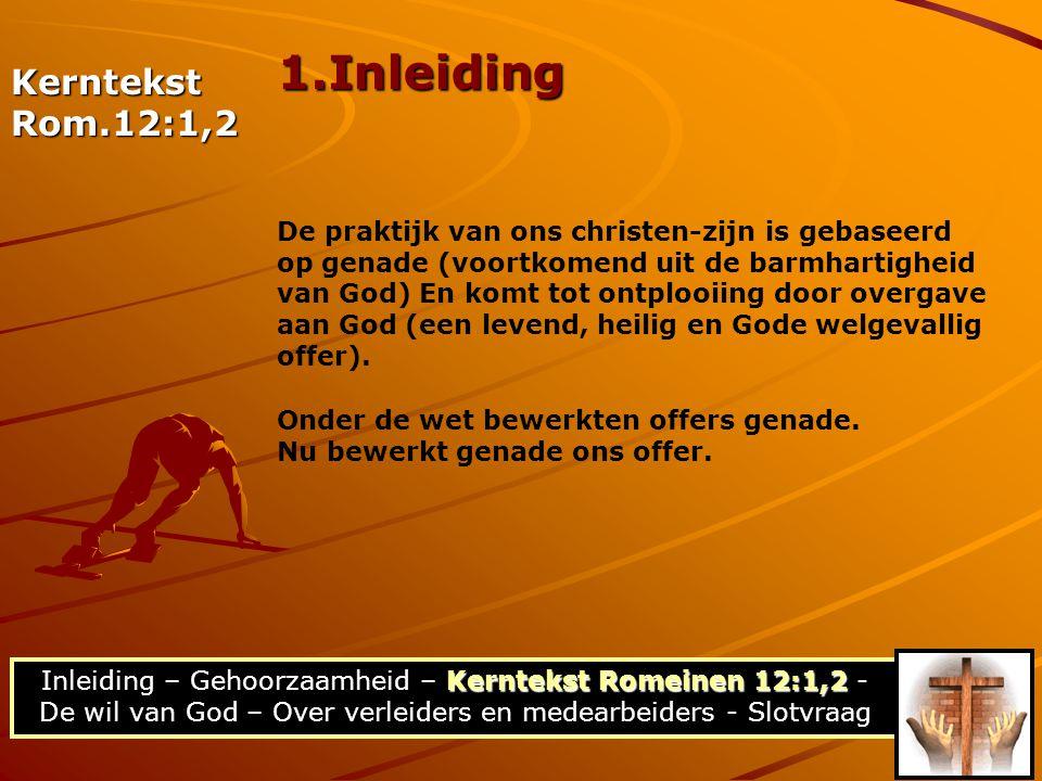 Kerntekst Romeinen 12:1,2 Inleiding – Gehoorzaamheid – Kerntekst Romeinen 12:1,2 - De wil van God – Over verleiders en medearbeiders - Slotvraag 1.Inl