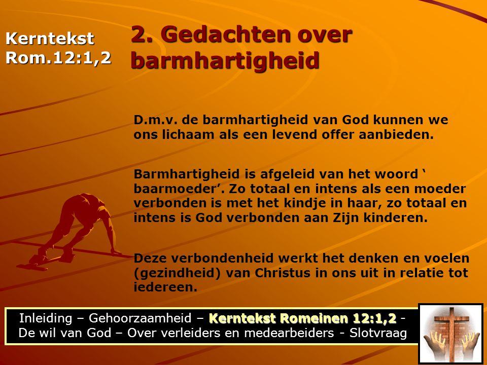 Kerntekst Romeinen 12:1,2 Inleiding – Gehoorzaamheid – Kerntekst Romeinen 12:1,2 - De wil van God – Over verleiders en medearbeiders - Slotvraag 2. Ge