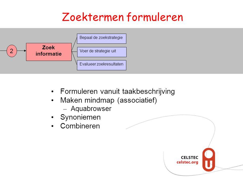 Zoektermen formuleren Zoek informatie Bepaal de zoekstrategie Evalueer zoekresultaten Voer de strategie uit 2 • Formuleren vanuit taakbeschrijving • M
