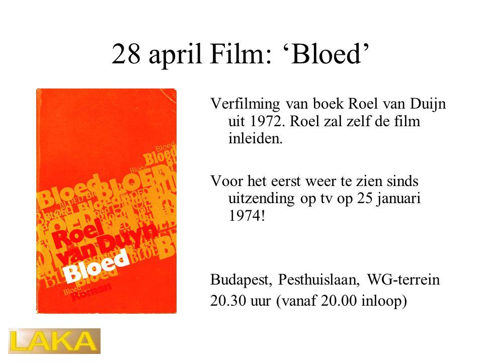 28 april Film: 'Bloed' Verfilming van boek Roel van Duijn uit 1972. Roel zal zelf de film inleiden. Voor het eerst weer te zien sinds uitzending op tv