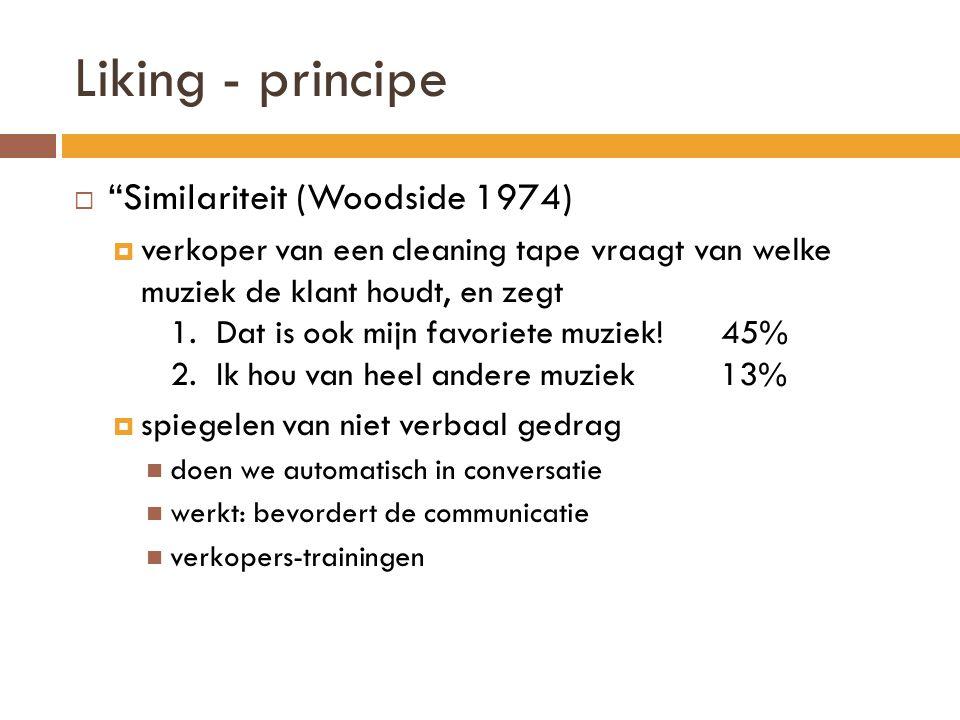Liking - principe  Similariteit (Woodside 1974)  verkoper van een cleaning tape vraagt van welke muziek de klant houdt, en zegt 1.