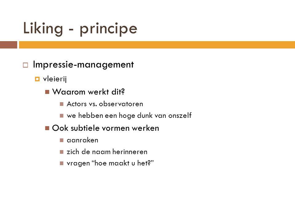 Liking - principe  Impressie-management  vleierij  Waarom werkt dit.