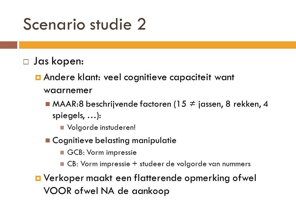 Scenario studie 2  Jas kopen:  Andere klant: veel cognitieve capaciteit want waarnemer  MAAR:8 beschrijvende factoren (15 ≠ jassen, 8 rekken, 4 spiegels, …):  Volgorde instuderen.