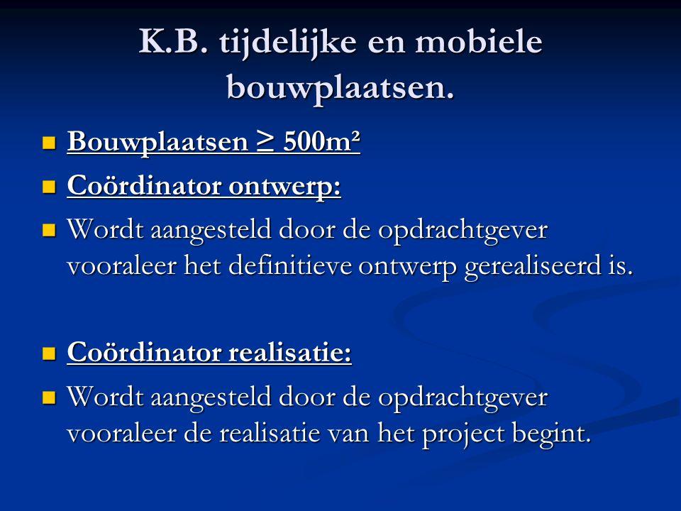  Bouwplaatsen ≥ 500m²  Coördinator ontwerp:  Wordt aangesteld door de opdrachtgever vooraleer het definitieve ontwerp gerealiseerd is.  Coördinato