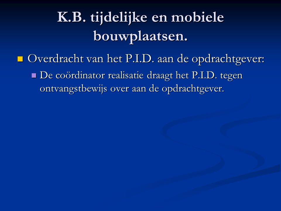 K.B. tijdelijke en mobiele bouwplaatsen.  Overdracht van het P.I.D. aan de opdrachtgever:  De coördinator realisatie draagt het P.I.D. tegen ontvang