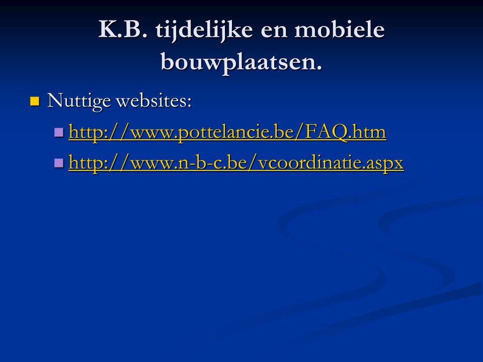 K.B. tijdelijke en mobiele bouwplaatsen.  Nuttige websites:  http://www.pottelancie.be/FAQ.htm http://www.pottelancie.be/FAQ.htm  http://www.n-b-c.