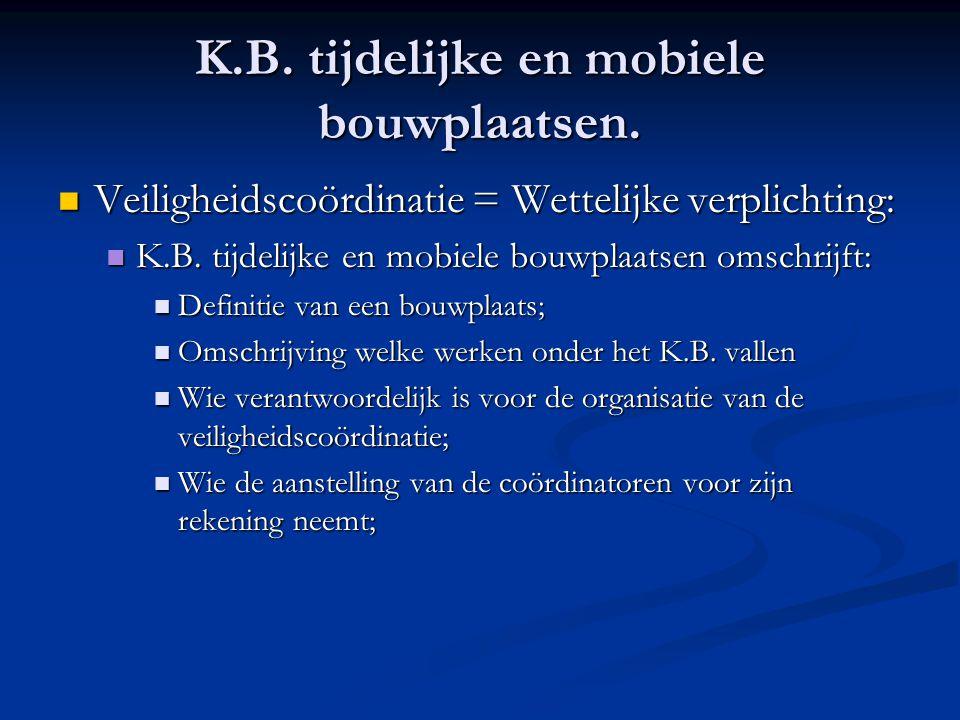 K.B. tijdelijke en mobiele bouwplaatsen.  Veiligheidscoördinatie = Wettelijke verplichting:  K.B. tijdelijke en mobiele bouwplaatsen omschrijft:  D
