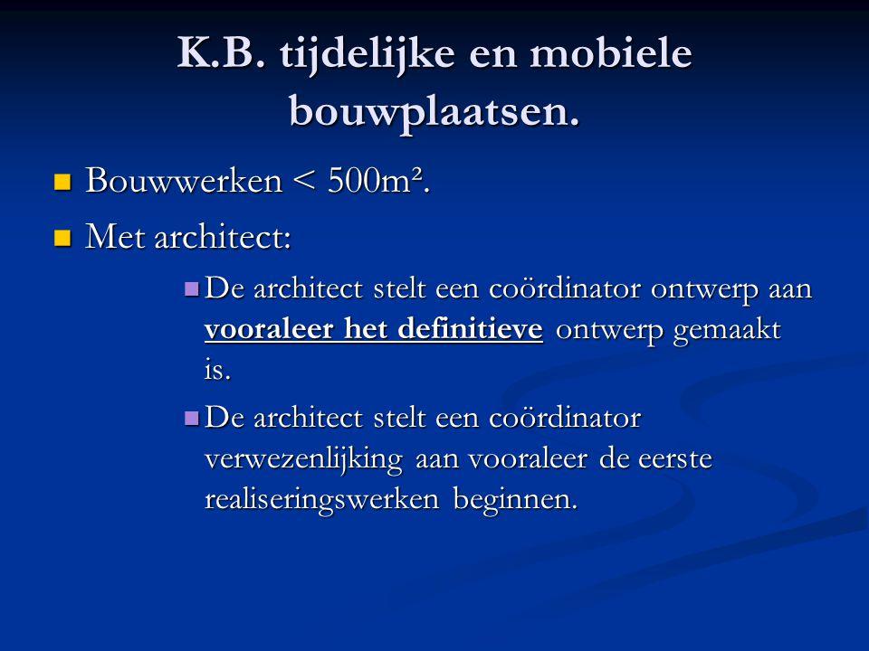  Bouwwerken < 500m².  Met architect:  De architect stelt een coördinator ontwerp aan vooraleer het definitieve ontwerp gemaakt is.  De architect s
