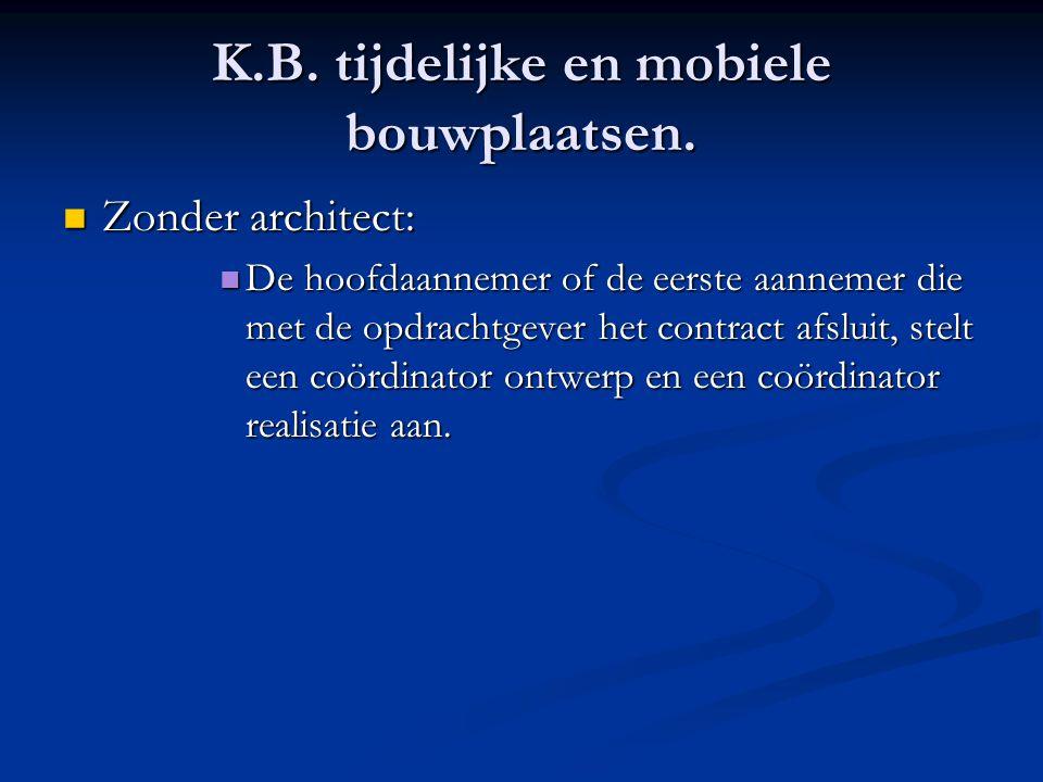 K.B. tijdelijke en mobiele bouwplaatsen.  Zonder architect:  De hoofdaannemer of de eerste aannemer die met de opdrachtgever het contract afsluit, s