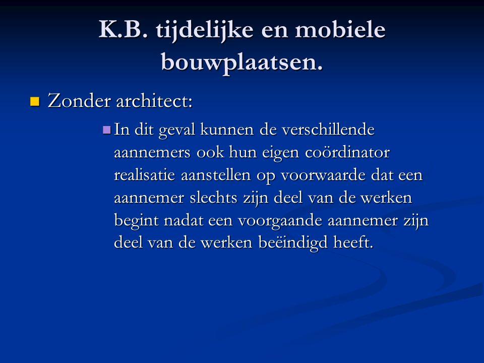 K.B. tijdelijke en mobiele bouwplaatsen.  Zonder architect:  In dit geval kunnen de verschillende aannemers ook hun eigen coördinator realisatie aan