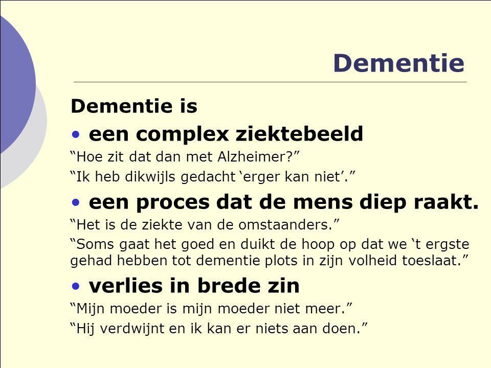 """Dementie Dementie is •een complex ziektebeeld """"Hoe zit dat dan met Alzheimer?"""" """"Ik heb dikwijls gedacht 'erger kan niet'."""" •een proces dat de mens die"""