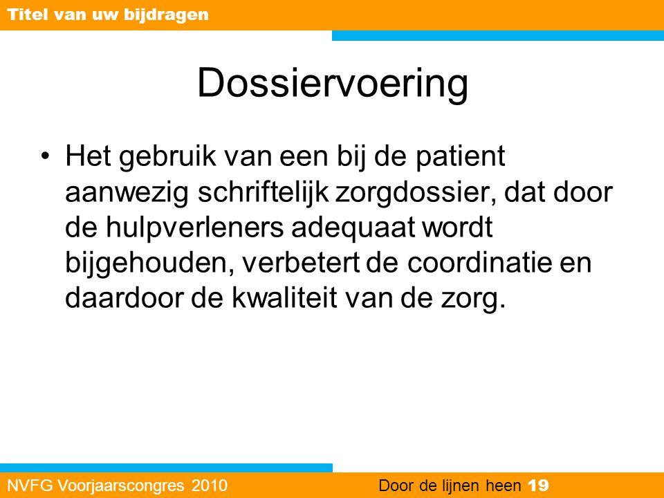 Dossiervoering •Het gebruik van een bij de patient aanwezig schriftelijk zorgdossier, dat door de hulpverleners adequaat wordt bijgehouden, verbetert