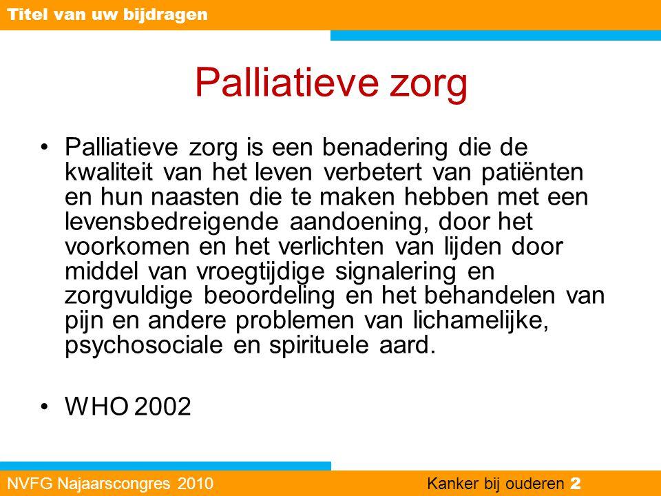 Palliatieve zorg •Palliatieve zorg is een benadering die de kwaliteit van het leven verbetert van patiënten en hun naasten die te maken hebben met een