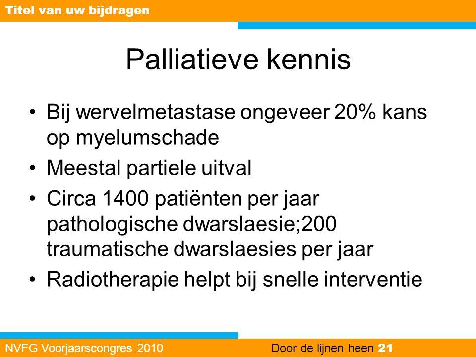 Palliatieve kennis •Bij wervelmetastase ongeveer 20% kans op myelumschade •Meestal partiele uitval •Circa 1400 patiënten per jaar pathologische dwarsl
