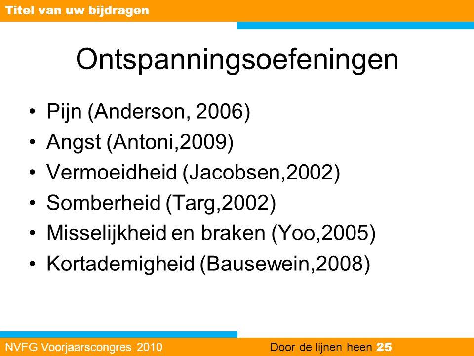 Ontspanningsoefeningen •Pijn (Anderson, 2006) •Angst (Antoni,2009) •Vermoeidheid (Jacobsen,2002) •Somberheid (Targ,2002) •Misselijkheid en braken (Yoo