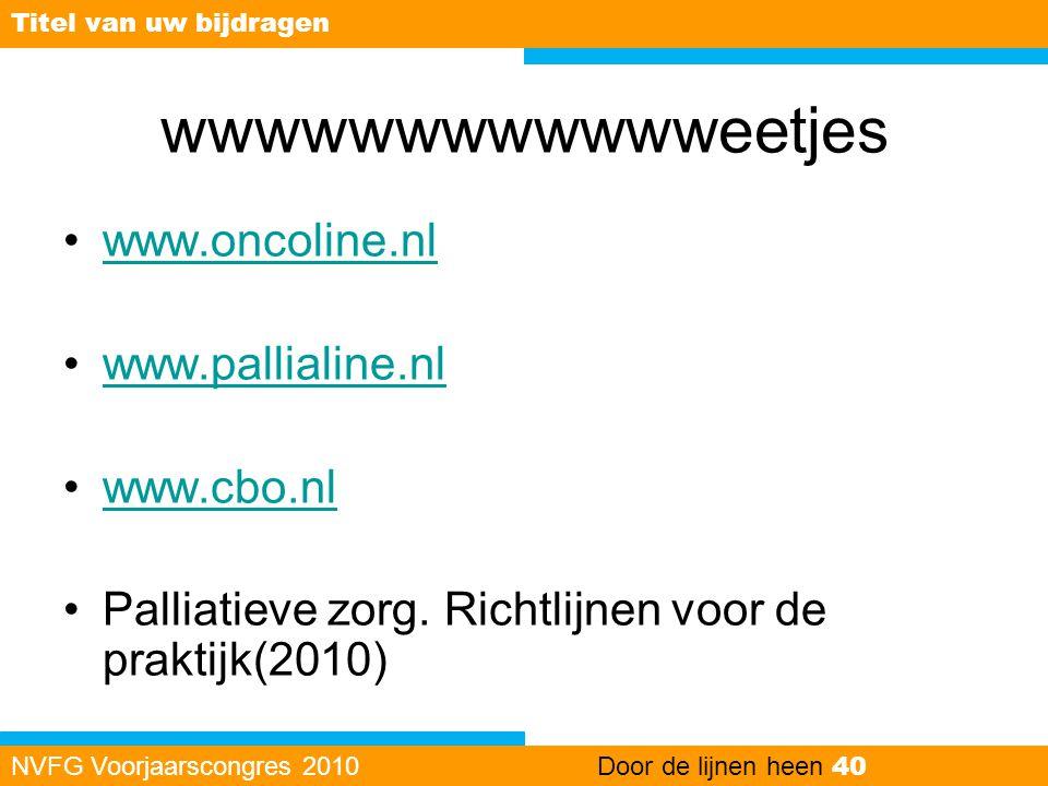 wwwwwwwwwwwweetjes •www.oncoline.nlwww.oncoline.nl •www.pallialine.nlwww.pallialine.nl •www.cbo.nlwww.cbo.nl •Palliatieve zorg. Richtlijnen voor de pr