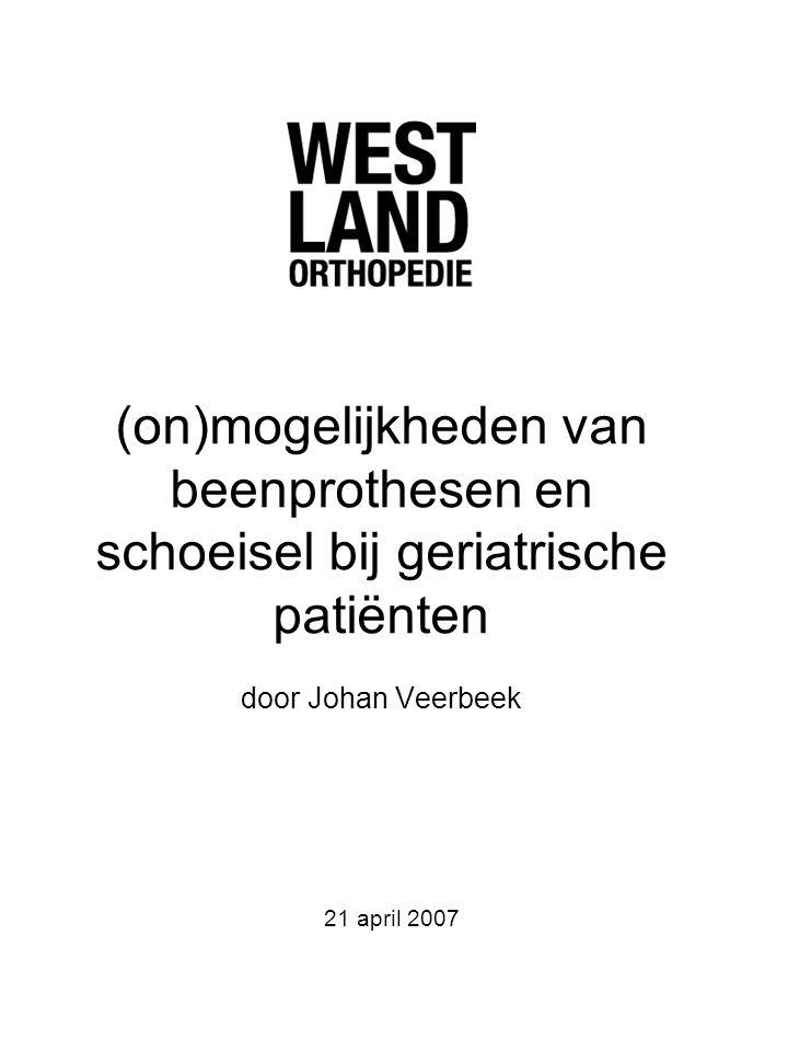 (on)mogelijkheden van beenprothesen en schoeisel bij geriatrische patiënten door Johan Veerbeek 21 april 2007