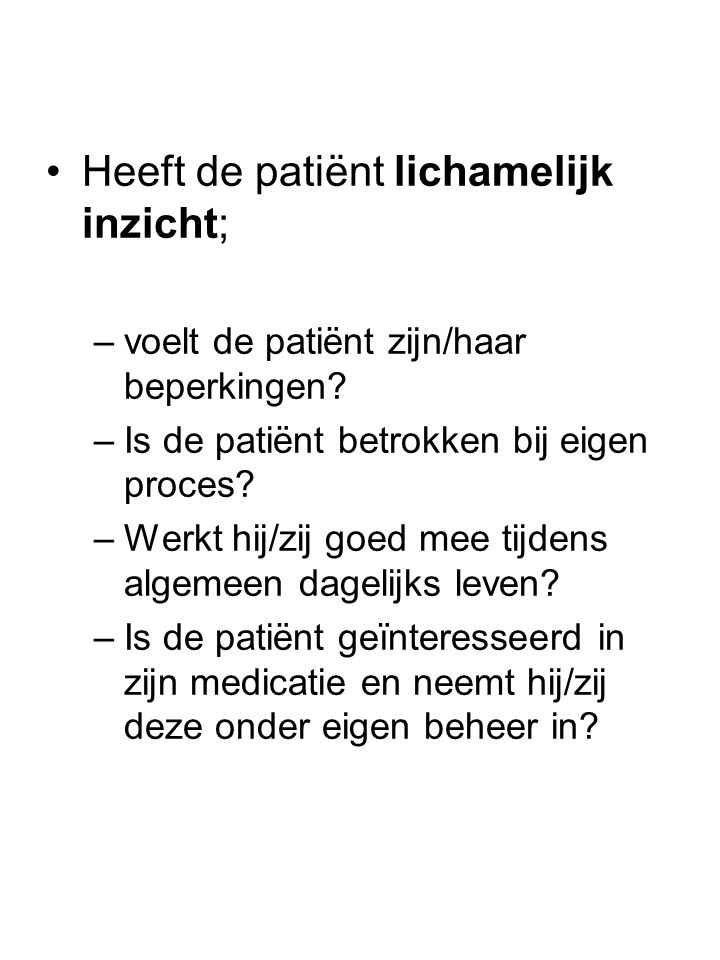 •Heeft de patiënt lichamelijk inzicht; –voelt de patiënt zijn/haar beperkingen? –Is de patiënt betrokken bij eigen proces? –Werkt hij/zij goed mee tij