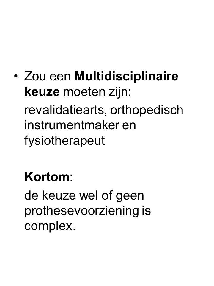 •Zou een Multidisciplinaire keuze moeten zijn: revalidatiearts, orthopedisch instrumentmaker en fysiotherapeut Kortom: de keuze wel of geen prothesevoorziening is complex.