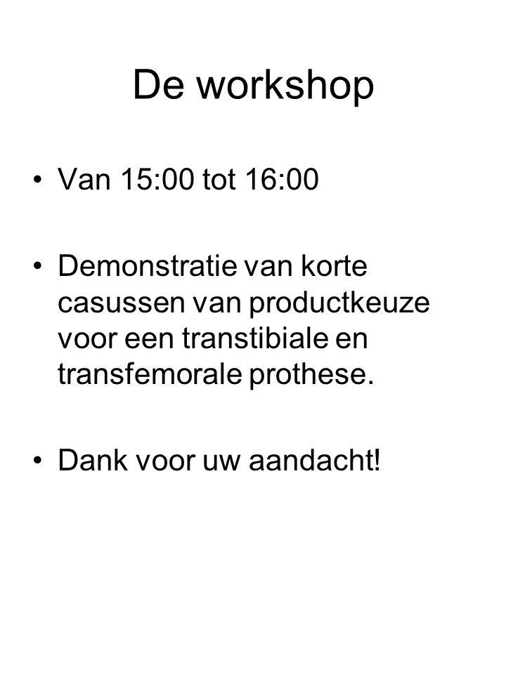 De workshop •Van 15:00 tot 16:00 •Demonstratie van korte casussen van productkeuze voor een transtibiale en transfemorale prothese.