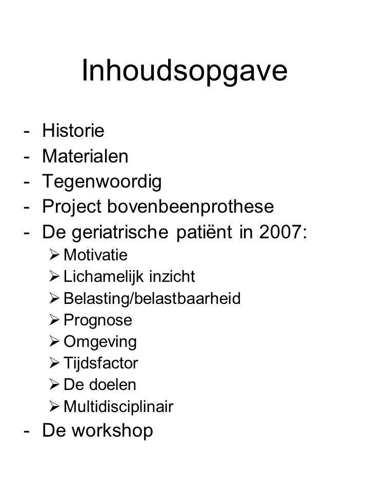 Inhoudsopgave -Historie -Materialen -Tegenwoordig -Project bovenbeenprothese -De geriatrische patiënt in 2007:  Motivatie  Lichamelijk inzicht  Bel
