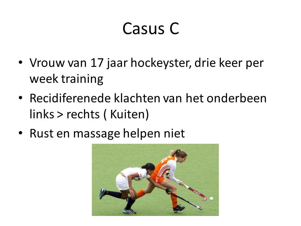 Casus C • Vrouw van 17 jaar hockeyster, drie keer per week training • Recidiferenede klachten van het onderbeen links > rechts ( Kuiten) • Rust en massage helpen niet