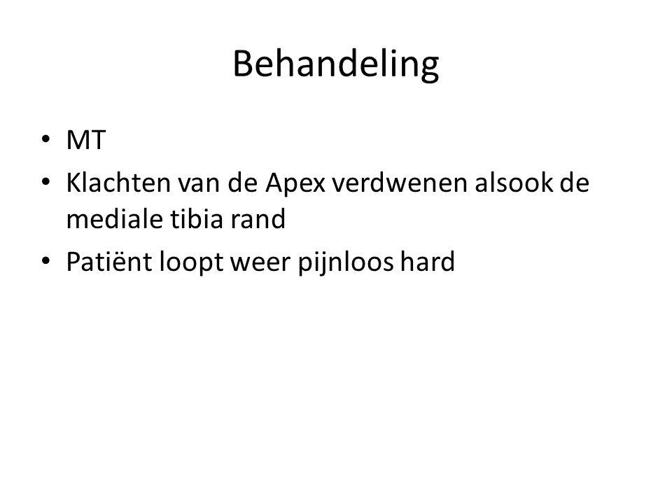 Behandeling • MT • Klachten van de Apex verdwenen alsook de mediale tibia rand • Patiënt loopt weer pijnloos hard