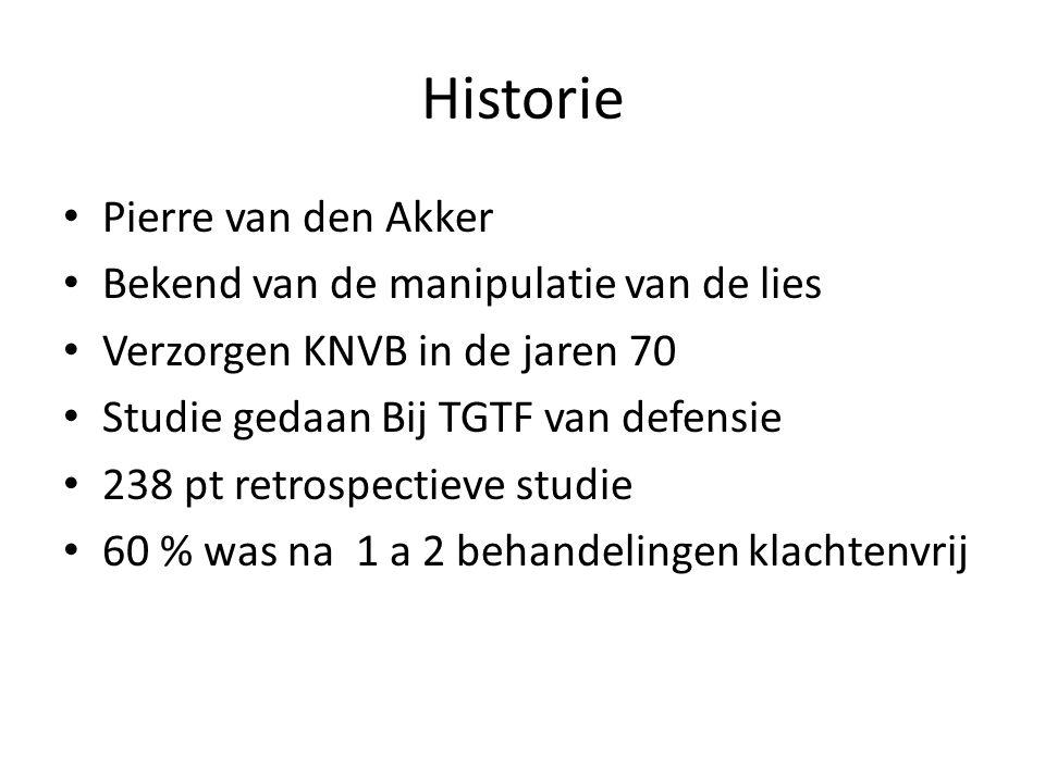 Historie • Pierre van den Akker • Bekend van de manipulatie van de lies • Verzorgen KNVB in de jaren 70 • Studie gedaan Bij TGTF van defensie • 238 pt retrospectieve studie • 60 % was na 1 a 2 behandelingen klachtenvrij